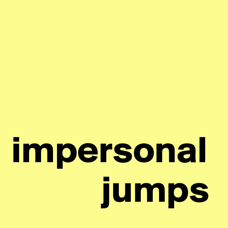 impersonal             jumps