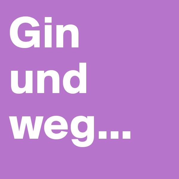 Gin  und  weg...