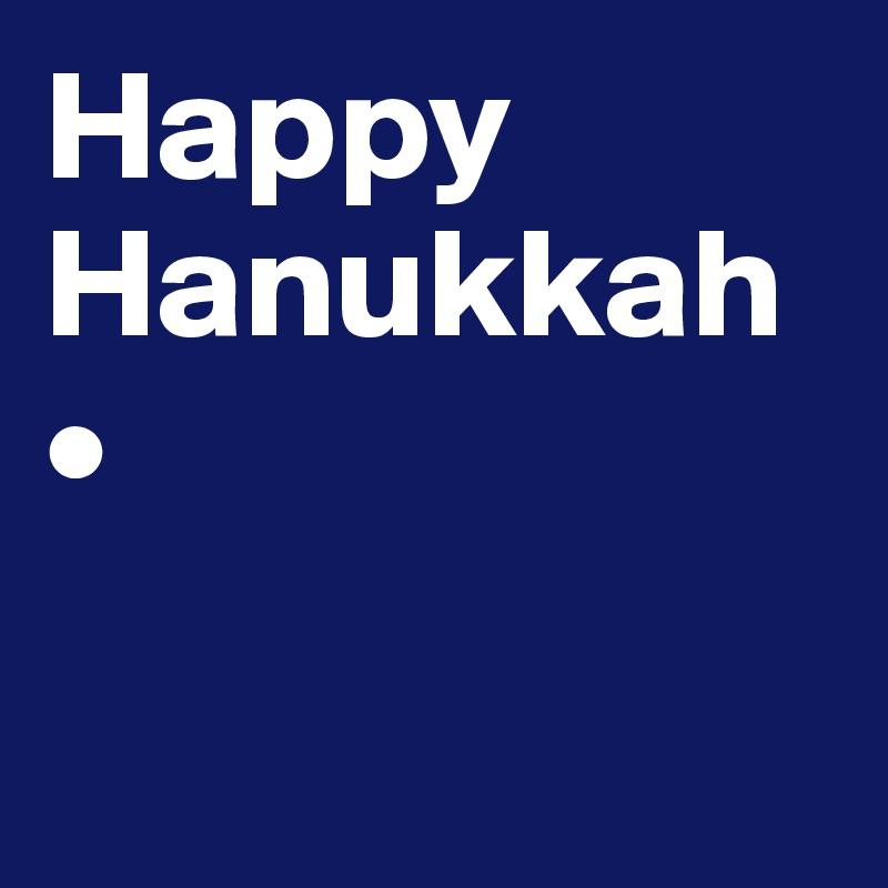 Happy Hanukkah•
