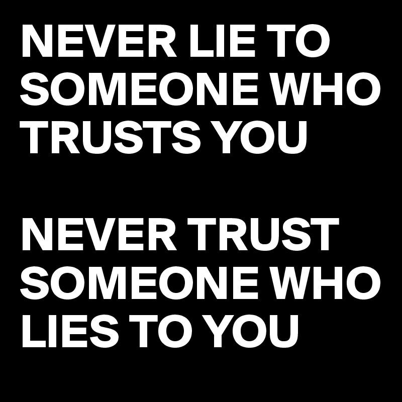 Never trust someone