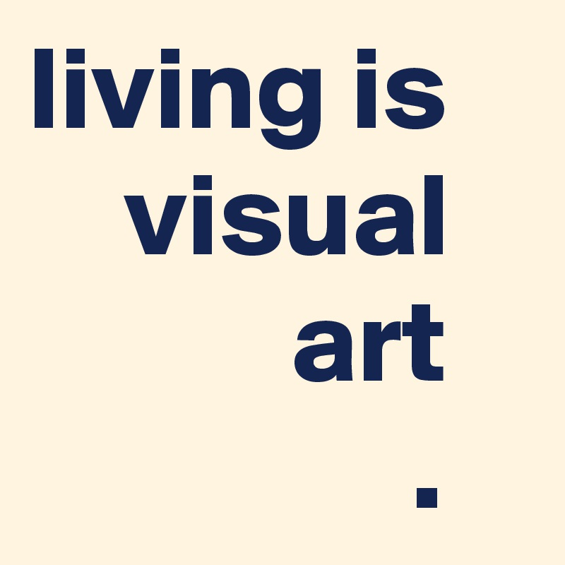living is       visual              art                 .