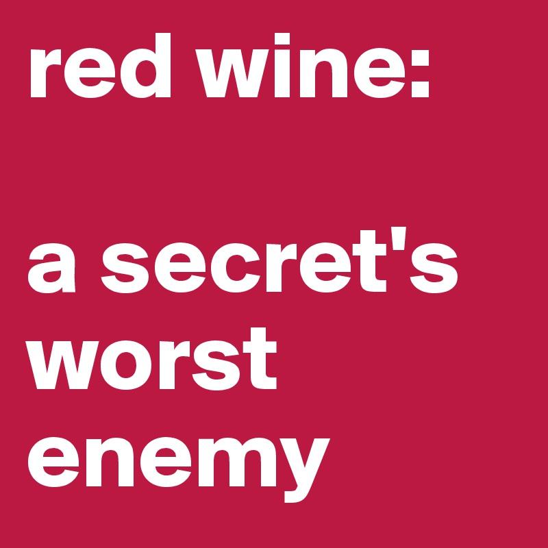 red wine:  a secret's worst enemy
