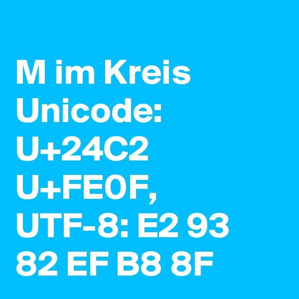 M im Kreis Unicode: U+24C2 U+FE0F, UTF-8: E2 93 82 EF B8 8F