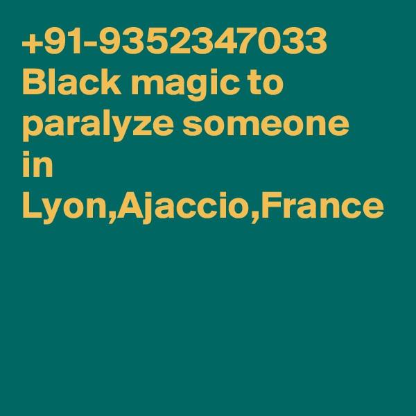 +91-9352347033 Black magic to paralyze someone in Lyon,Ajaccio,France