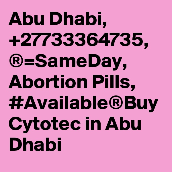 Abu Dhabi, +27733364735, ®=SameDay, Abortion Pills, #Available®Buy Cytotec in Abu Dhabi