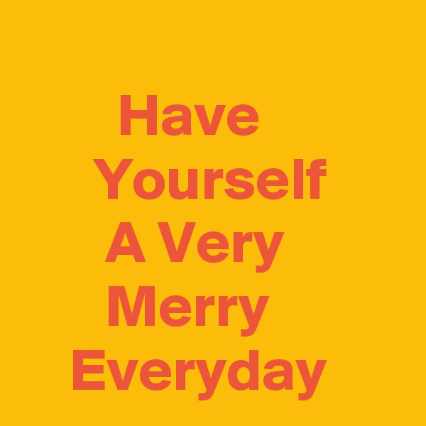 Have                 Yourself             A Very                 Merry               Everyday