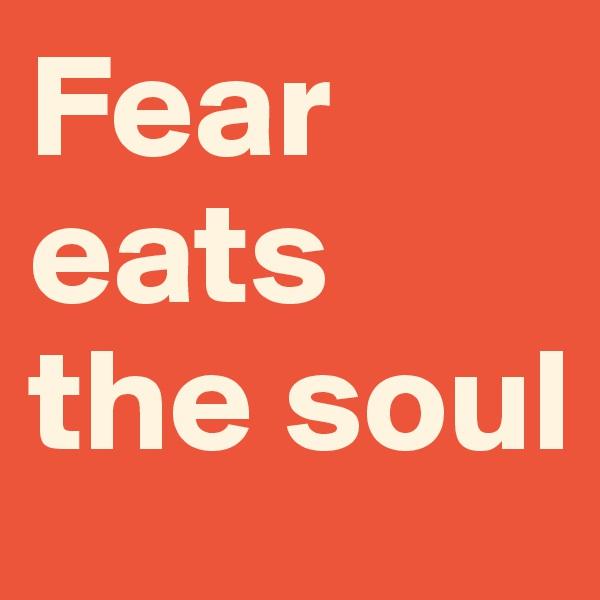 Fear eats the soul