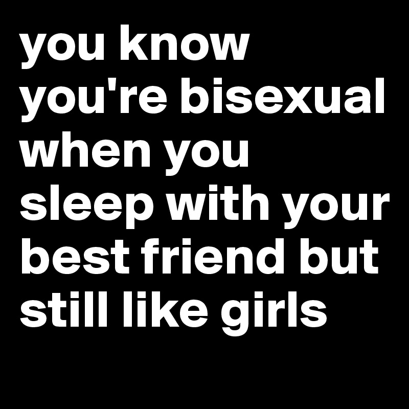 how do you know if your friend is bi