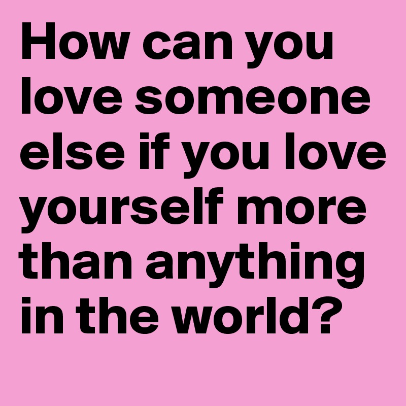 How much can you love someone