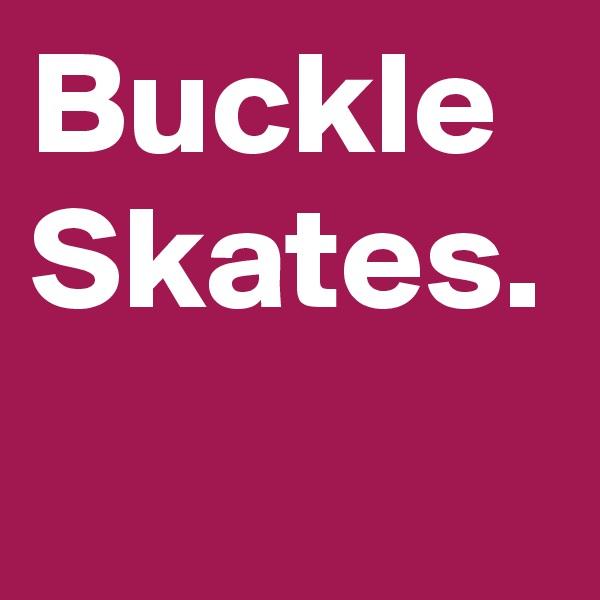 Buckle Skates.