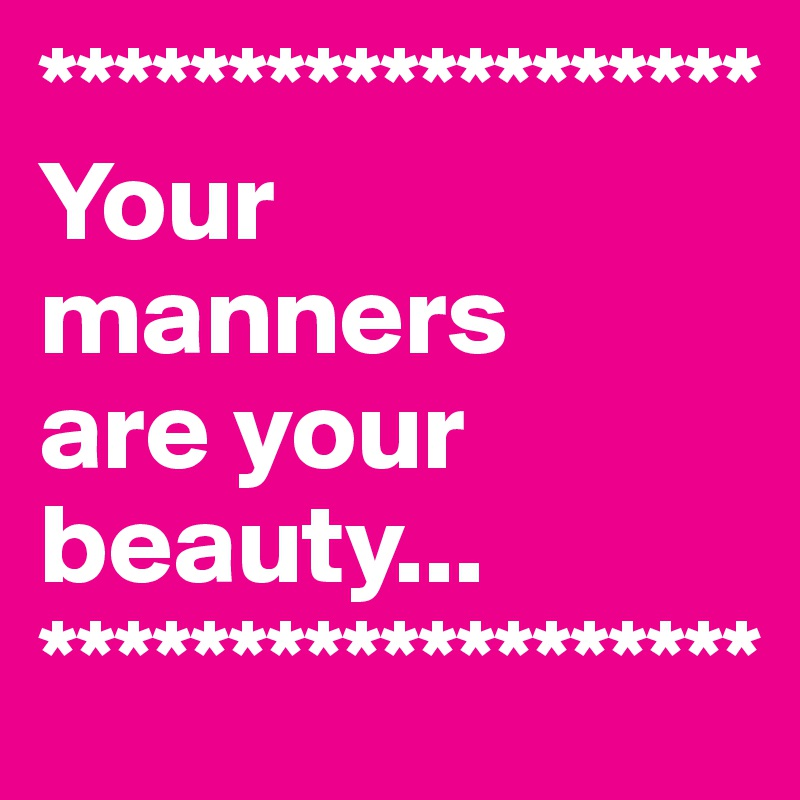 ******************* Your manners  are your beauty... *******************