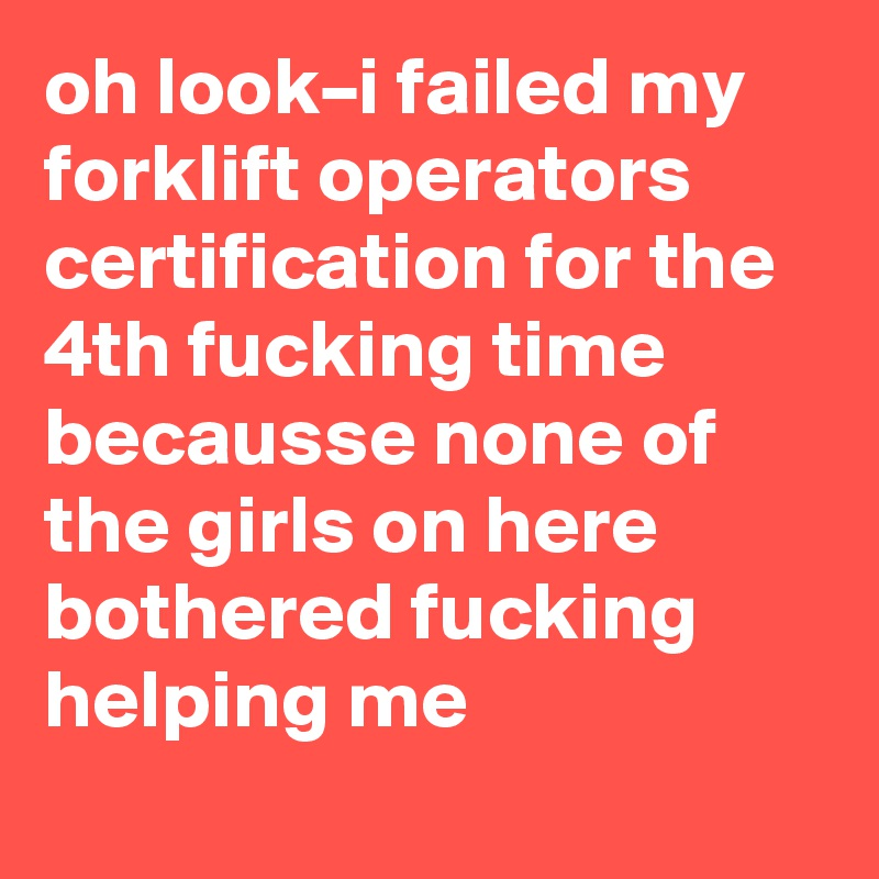 Oh Looki Failed My Forklift Operators Certification For The 4th