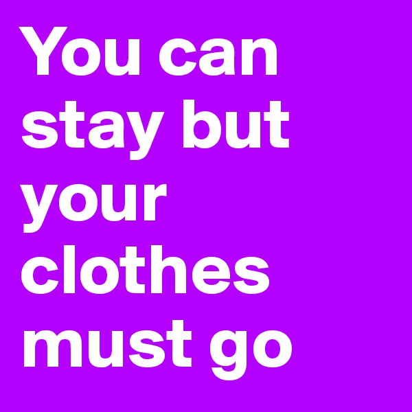 Search boldomatic you can stay but your clothes must go stopboris Image collections