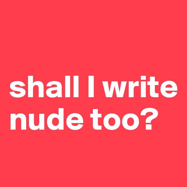 shall I write nude too?