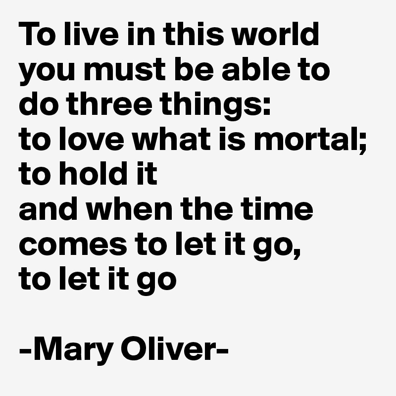 "on power and time mary oliver Introduction mary oliver is a ""little by little"" one step at a time it will become easier because mary was purely a realist and."