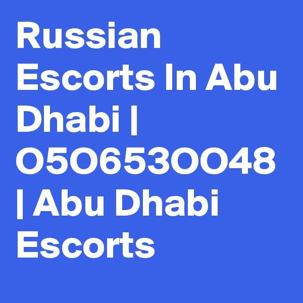 Russian Escorts In Abu Dhabi | O5O653OO48 | Abu Dhabi Escorts