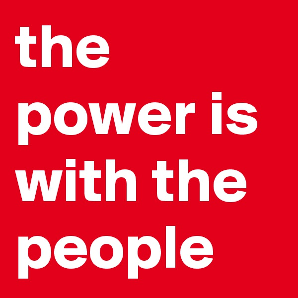 the power is with the people