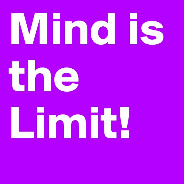 Mind is the Limit!