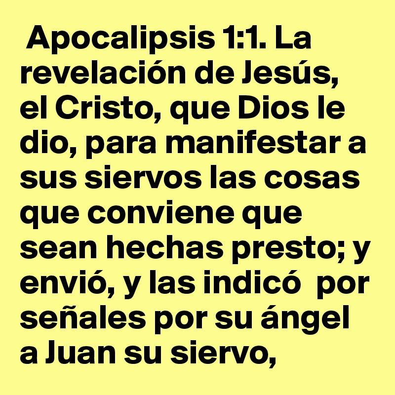 Apocalipsis 1:1. La revelación de Jesús, el Cristo, que Dios le dio, para  manifestar a