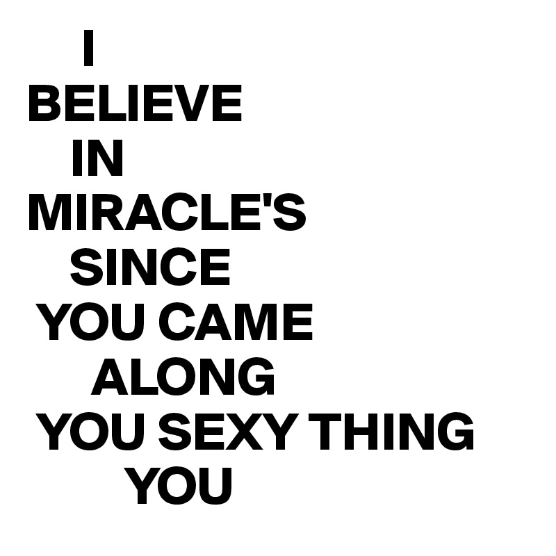 I believe in miracles you sexy lyrics