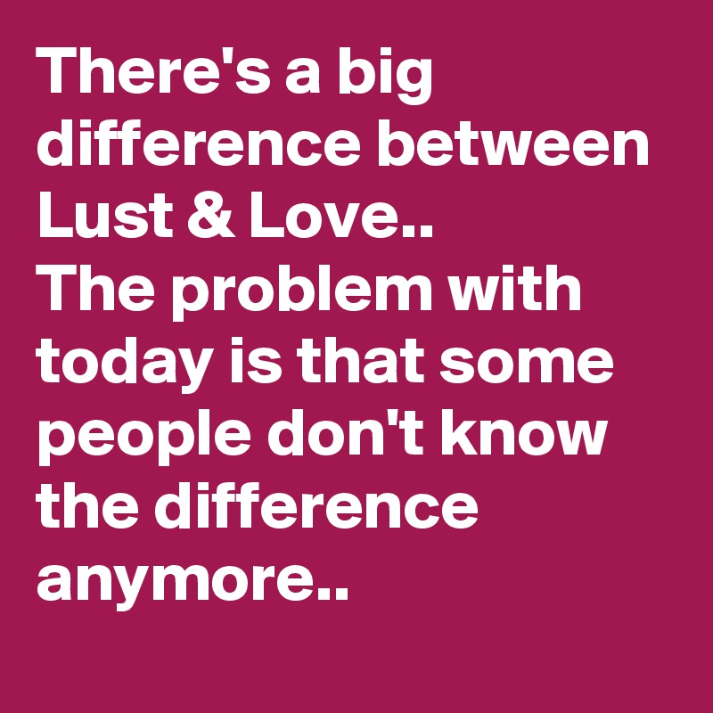 Know The Difference Intervening Love And Lust