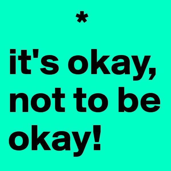 * it's okay, not to be okay!