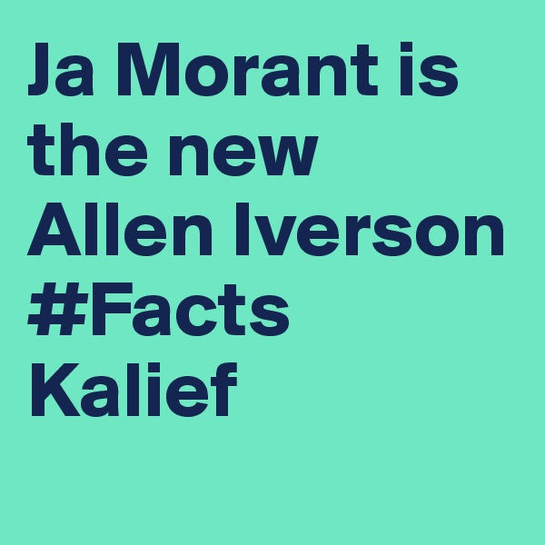 Ja Morant is the new Allen Iverson #Facts Kalief
