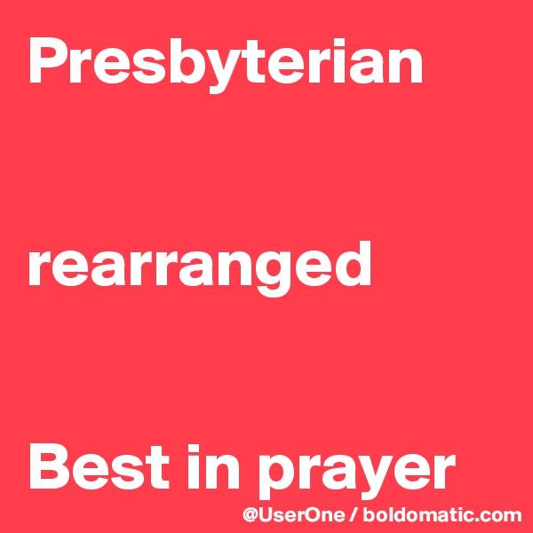 Presbyterian   rearranged   Best in prayer