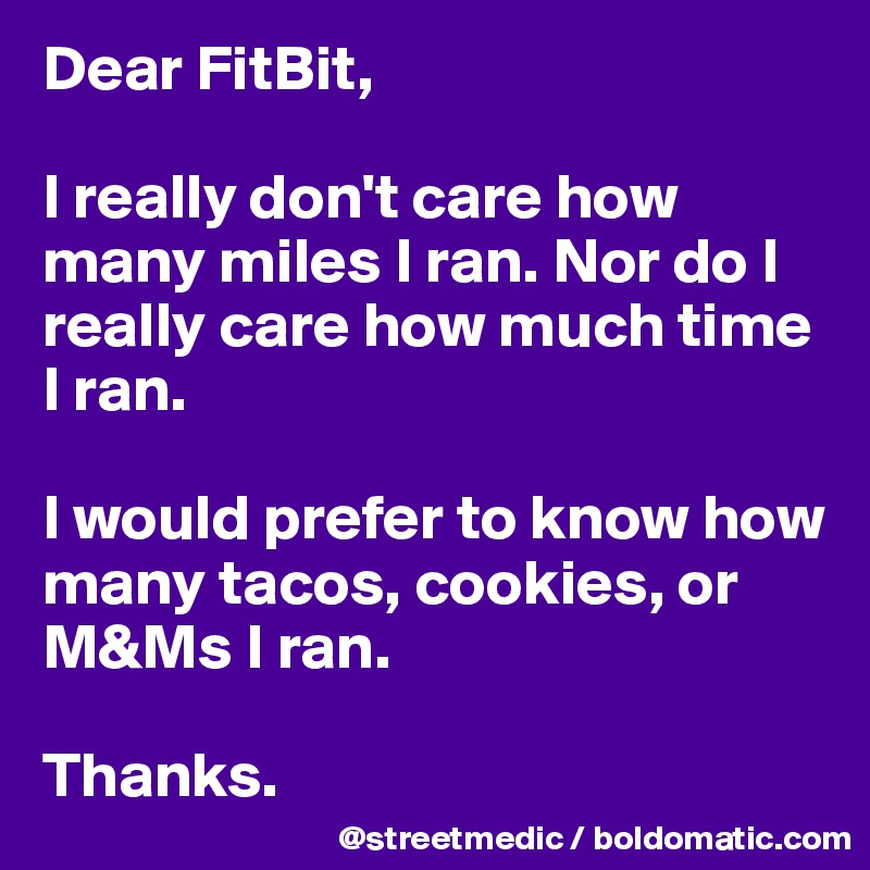 How Many Miles From >> Dear Fitbit I Really Don T Care How Many Miles I Ran Nor