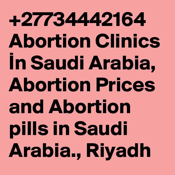 +27734442164 Abortion Clinics In Saudi Arabia, Abortion Prices and Abortion pills in Saudi Arabia., Riyadh