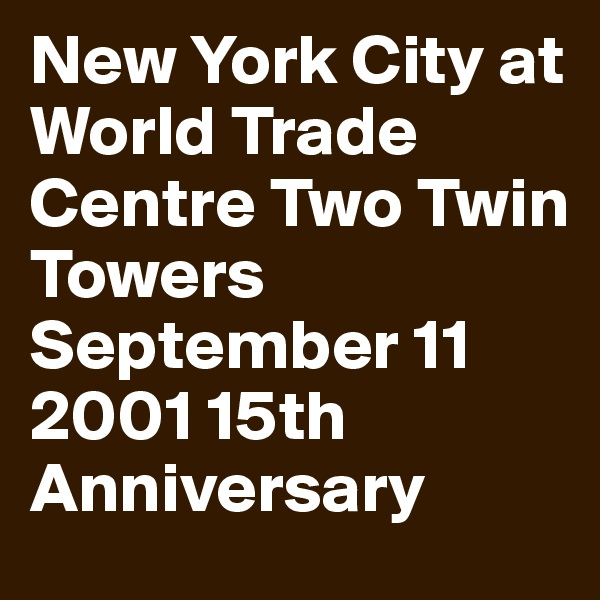 New York City at World Trade Centre Two Twin Towers September 11 2001 15th Anniversary