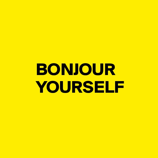 BONJOUR              YOURSELF