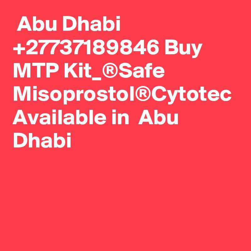 Abu Dhabi +27737189846 Buy MTP Kit_®Safe Misoprostol®Cytotec Available in  Abu Dhabi