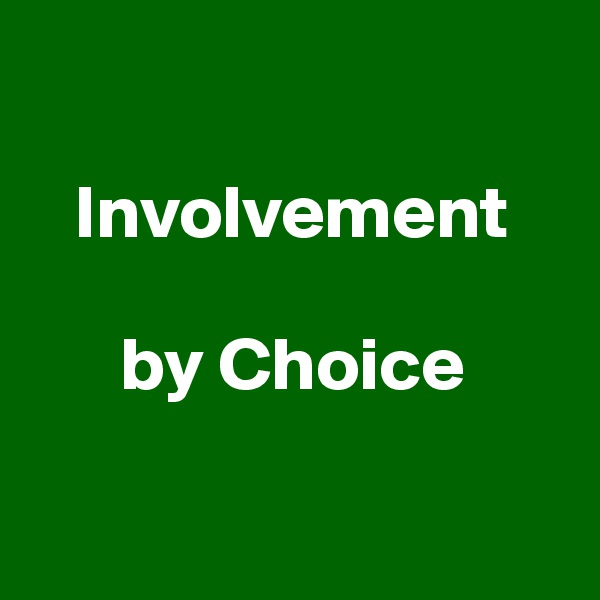 Involvement          by Choice