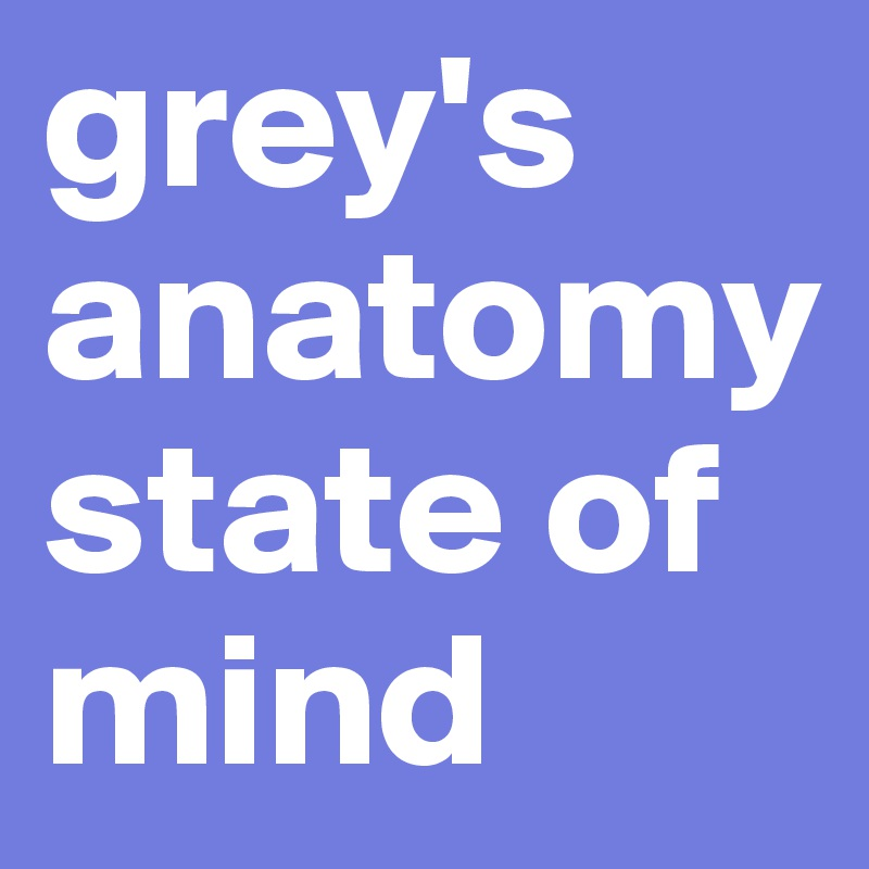 grey\'s anatomy state of mind - Post by vinrbt on Boldomatic