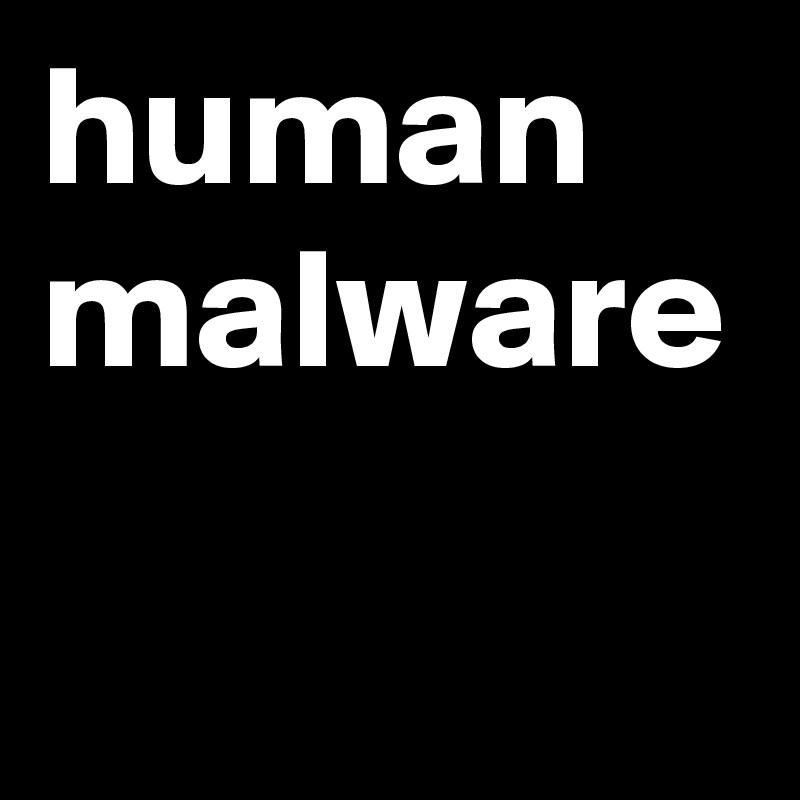human malware