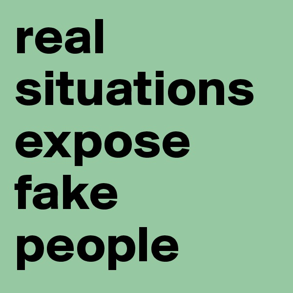 real situations expose fake people