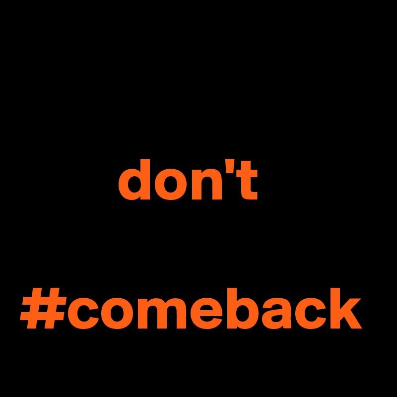 don't           #comeback