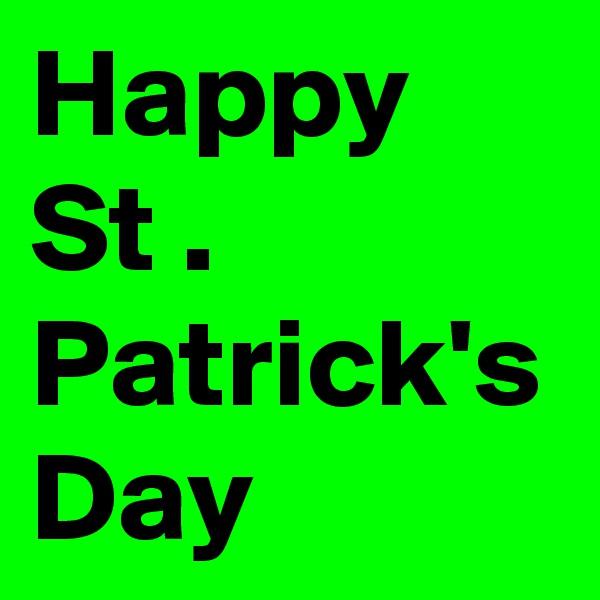 Happy St . Patrick's Day