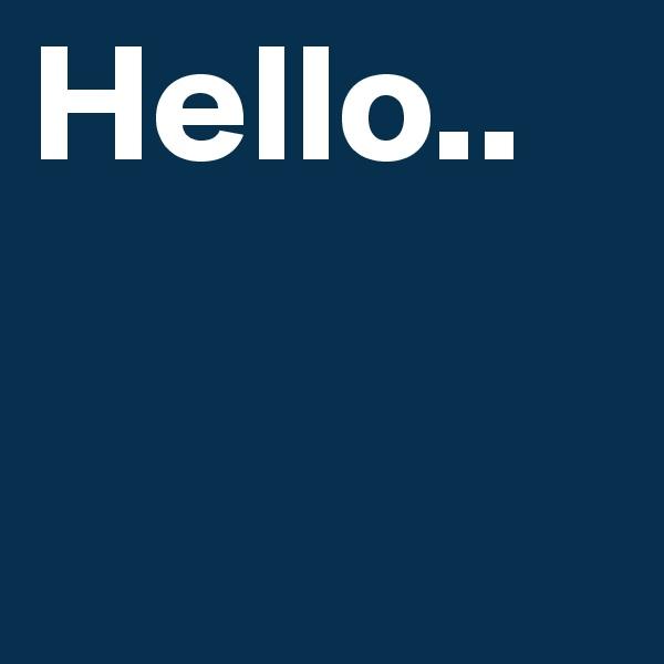 Hello..