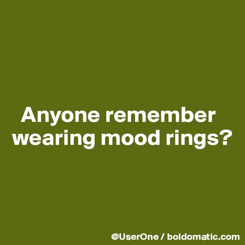 Anyone remember wearing mood rings?