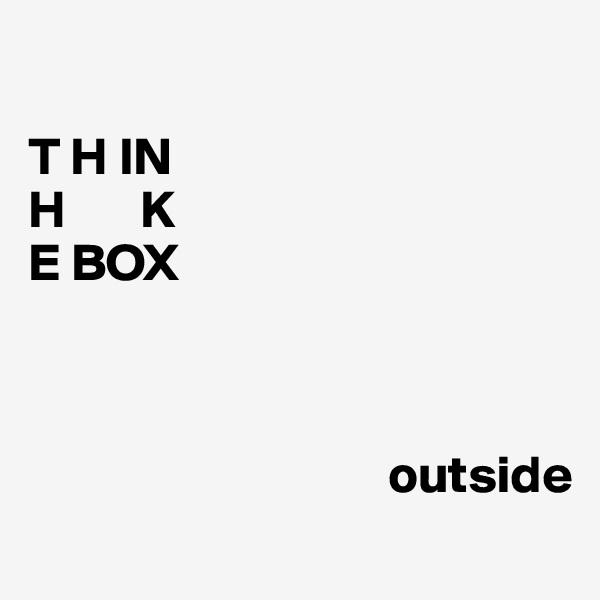 T H IN H       K E BOX                                      outside