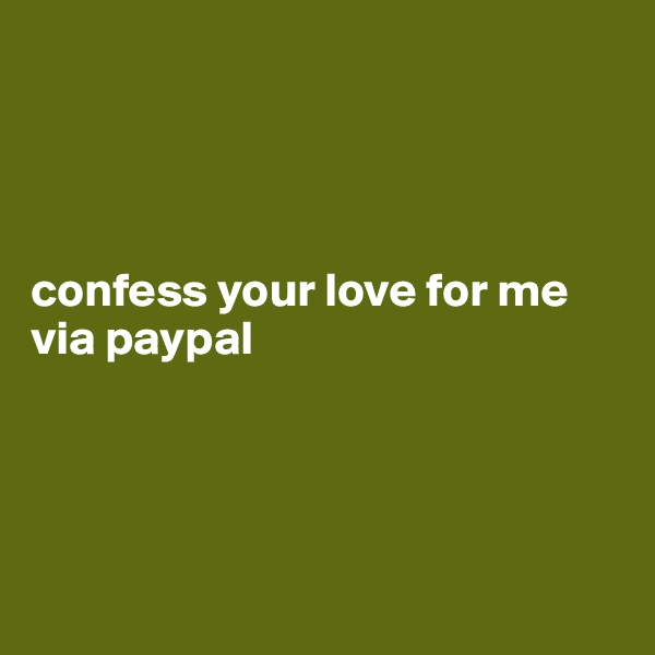 confess your love for me via paypal