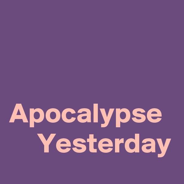 Apocalypse       Yesterday