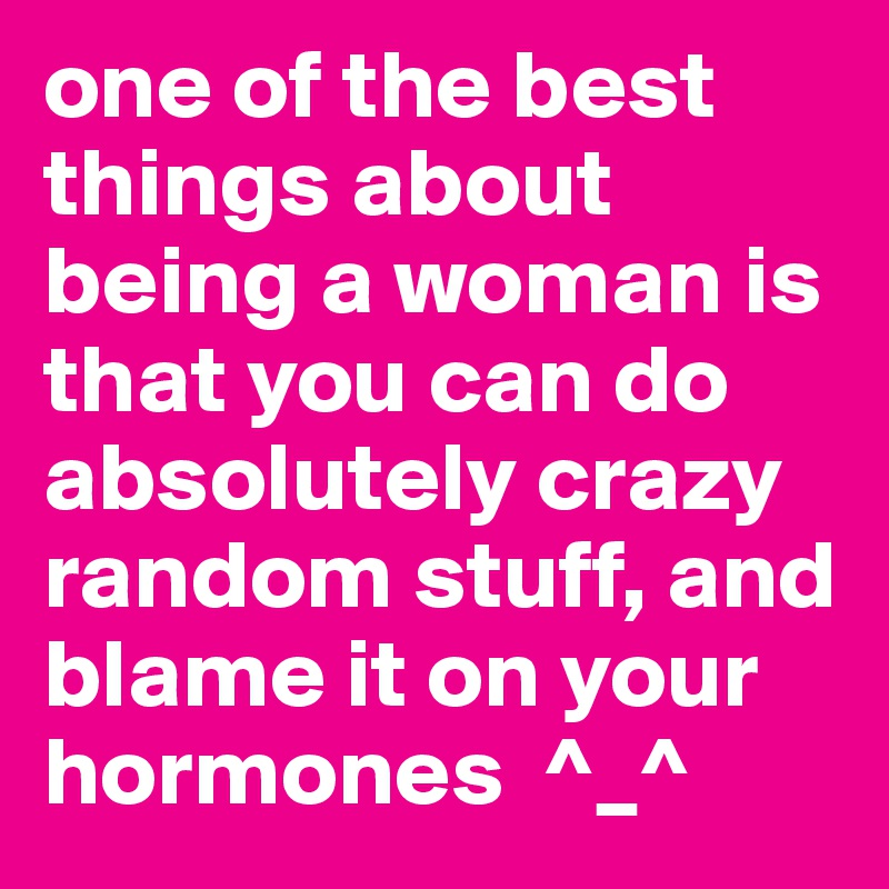 The Best Thing About Being A Woman