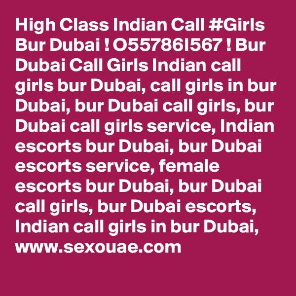 High Class Indian Call #Girls Bur Dubai ! O55786I567 ! Bur Dubai Call Girls Indian call girls bur Dubai, call girls in bur Dubai, bur Dubai call girls, bur Dubai call girls service, Indian escorts bur Dubai, bur Dubai escorts service, female escorts bur Dubai, bur Dubai call girls, bur Dubai escorts, Indian call girls in bur Dubai,  www.sexouae.com