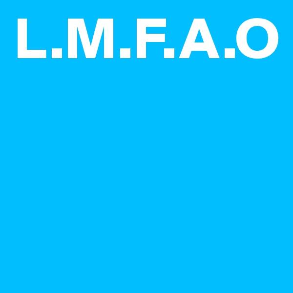 L.M.F.A.O