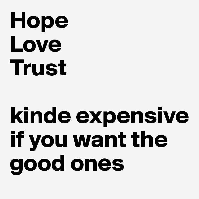 Hope Love Trust  kinde expensive if you want the good ones