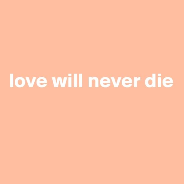 love will never die