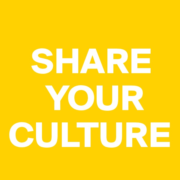 SHARE      YOUR          CULTURE